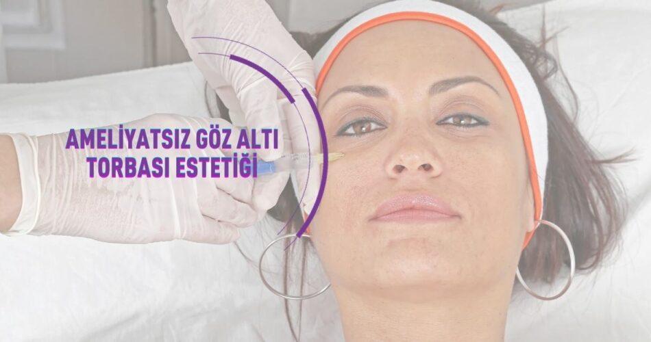 Ameliyatsız Göz Altı Torbası Estetiği